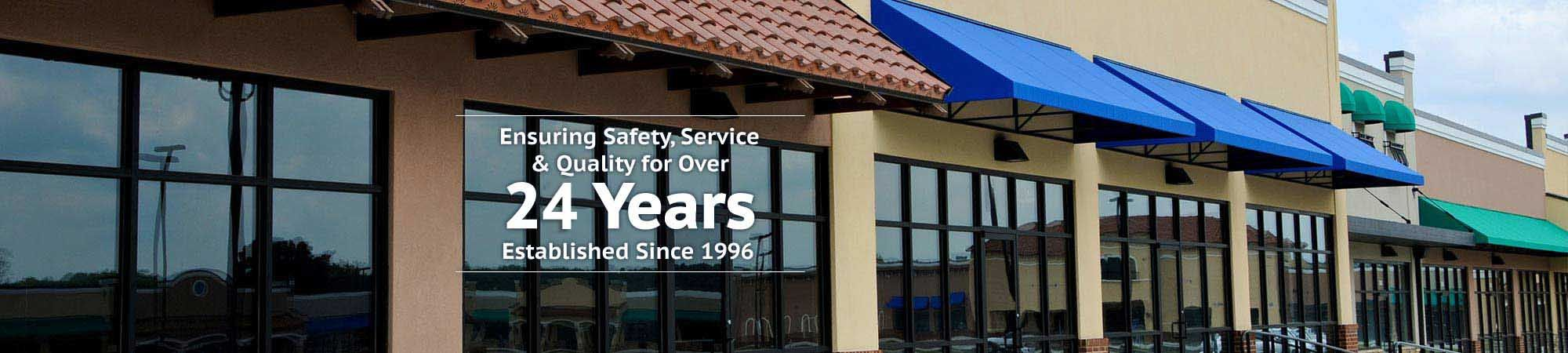 Ensuring Safety, Service & Quality for Over 24 Years Established Since 1996
